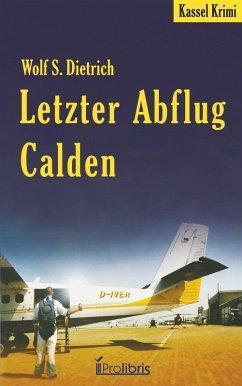 Letzter Abflug Calden (eBook, ePUB) - Dietrich, Wolf S.