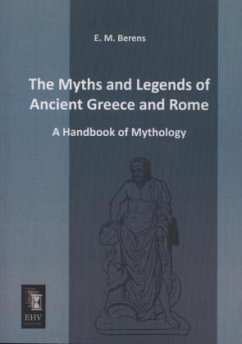 The Myths and Legends of Ancient Greece and Rome - Berens, E. M.