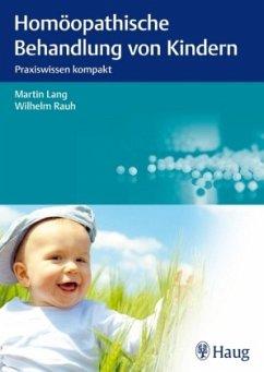 Homöopathische Behandlung von Kindern - Lang, Martin;Rauh, Wilhelm