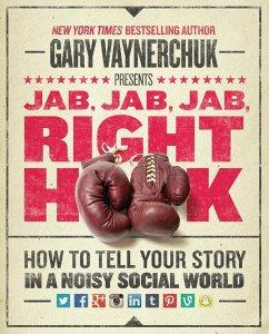 Jab, Jab, Jab, Jab, Jab, Right Hook - Vaynerchuk, Gary