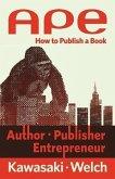 Ape: Author, Publisher, Entrepreneur: How to Publish a Book