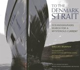 To the Denmark Strait: An Oceanographer's Search for the Origins of a Mysterious Current [With DVD]