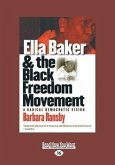 Ella Baker and the Black Freedom Movement: A Radical Democratic Vision (Large Print 16pt), Volume 2