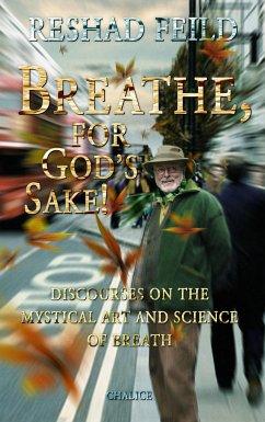 Breathe, for God's Sake! - Feild, Reshad