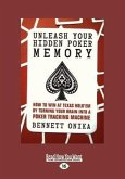 Unleash Your Hidden Poker Memory: How to Win at Texas Hold'em by Turning Your Brain Into a Poker Tracking Machine (Large Print 16pt)