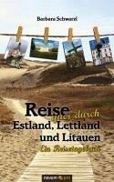 Reise quer durch Estland, Lettland und Litauen (eBook, PDF) - Schwarzl, Barbara
