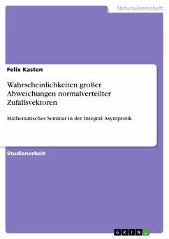 Wahrscheinlichkeiten großer Abweichungen normalverteilter Zufallsvektoren - Kasten, Felix
