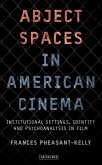 Abject Spaces in American Cinema: Institutional Settings, Identity and Psychoanalysis in Film
