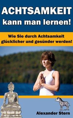 Achtsamkeit kann man lernen! (eBook, ePUB) - Stern, Alexander