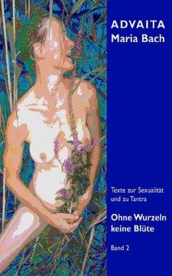 Ohne Wurzeln keine Blüte - Band 2 (eBook, ePUB) - Bach, Advaita Maria