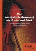 Das musikalische Kunstwerk als Patriot und Feind: Instrumentalisierung der Musik im Ersten Weltkrieg