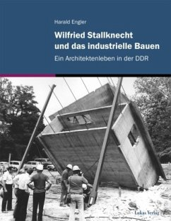 Wilfried Stallknecht und das industrielle Bauen - Engler, Harald