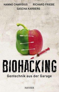Biohacking (eBook, ePUB) - Charisius, Hanno; Friebe, Richard; Karberg, Sascha