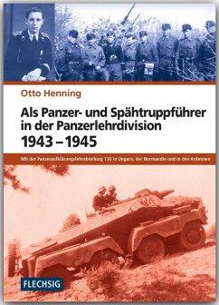 Als Panzer- und Spähtruppführer in der Panzer-Lehr-Division 1943-1945 - Henning, Otto