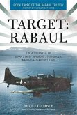 Target: Rabaul: The Allied Siege of Japan's Most Infamous Stronghold, March 1943-August 1945