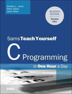 C Programming in One Hour a Day, Sams Teach Yourself - Jones, Bradley L.; Aitken, Peter; Miller, Dean