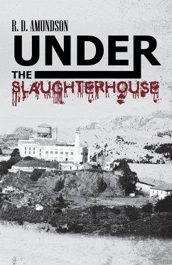 Under the Slaughterhouse