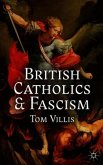 British Catholics and Fascism: Religious Identity and Political Extremism Between the Wars