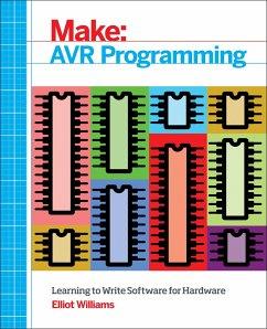 Avr Programming: Learning to Write Software for Hardware - Williams, Elliot