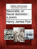 Naucratia, Or, Naval Dominion: A Poem.