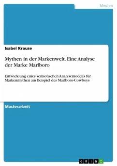 Mythen in der Markenwelt. Eine Analyse der Marke Marlboro - Krause, Isabel