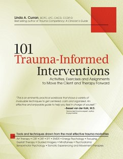 101 Trauma-Informed Interventions: Activities, Exercises and Assignments to Move the Client and Therapy Forward - Curran, Linda