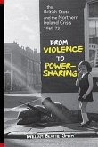 The British State and Northern Ireland Crisis, 1969-73: From Violence to Power-Sharing