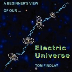 A Beginner's View of Our Electric Universe - Findlay, Tom