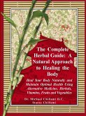 The Complete Herbal Guide: A Natural Approach to Healing the Body - Heal Your Body Naturally and Maintain Optimal Health Using Alternative Medici