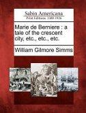 Marie de Berniere: A Tale of the Crescent City, Etc., Etc., Etc.