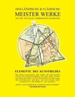 Holländische und flämische Meisterwerke mit der rituellen Verborgenen Geometrie - Band 6 - Elemente des Kunstbildes