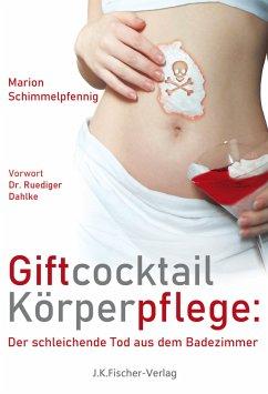 Giftcocktail Körperpflege - Schimmelpfennig, Marion