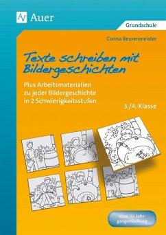 Texte schreiben mit Bildergeschichten 3.-4. Klasse - Beurenmeister, Corina