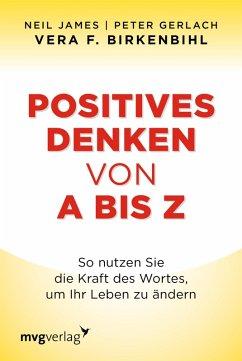 Positives Denken von A bis Z (eBook, ePUB) - Birkenbihl, Vera F.