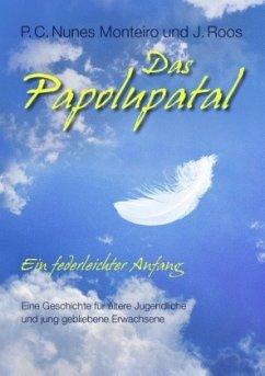 Das Papolupatal. Ein federleichter Anfang - Nunes Monteiro, P. C.; Roos, J.