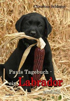 Pauls Tagebuch - ein Labrador erzählt - Schleppi, Christine