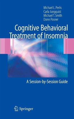 Cognitive Behavioral Treatment of Insomnia (eBook, PDF) - Benson-Jungquist, Carla; Posner, Donn A.; Perlis, Michael L.; Smith, Michael T.