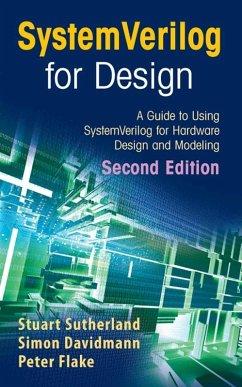SystemVerilog for Design (eBook, PDF) - Flake, Peter; Davidmann, Simon; Sutherland, Stuart