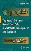 The Neural Crest and Neural Crest Cells in Vertebrate Development and Evolution (eBook, PDF) - Hall, Brian K.