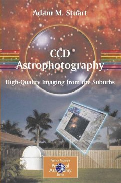 CCD Astrophotography: High Quality Imaging from the Suburbs (eBook, PDF) - Stuart, Adam M.