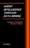 Agent Intelligence Through Data Mining (eBook, PDF) - Symeonidis, Andreas L.; Mitkas, Pericles A.