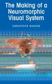 The Making of a Neuromorphic Visual System (eBook, PDF)