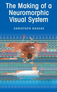 The Making of a Neuromorphic Visual System (eBook, PDF) - Rasche, Christoph