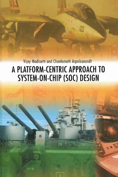 A Platform Centric Approach To System On Chip Soc Design Ebook Pdf Von Vijay K Madisetti Chonlameth Arpikanondt Portofrei Bei Bucher De