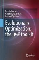 Evolutionary Optimization: the µGP toolkit (eBook, PDF) - Schillaci, Massimiliano; Squillero, Giovanni; Sanchez, Ernesto