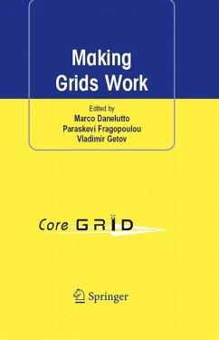 Making Grids Work (eBook, PDF) - Danelutto, Marco; Fragopoulou, Paraskevi; Getov, Vladimir