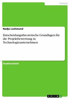 Entscheidungstheoretische Grundlagen für die Projektbewertung in Technologieunternehmen (eBook, PDF)