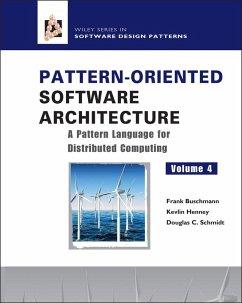 Pattern-Oriented Software Architecture, Volume 4, A Pattern Language for Distributed Computing (eBook, PDF) - Schmidt, Douglas C.; Henney, Kevlin; Buschmann, Frank