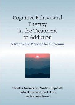 Cognitive-Behavioural Therapy in the Treatment of Addiction (eBook, PDF) - Reynolds, Martine; Drummond, Colin; Kouimtsidis, Christos; Tarrier, Nicholas; Davis, Paul
