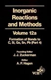 Inorganic Reactions and Methods, Volume 12A, The Formation of Bonds to Elements of Group IVB (C, Si, Ge, Sn, Pb) (Part 4) (eBook, PDF)